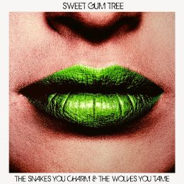 Sweet Gum Tree The Snakes You Charm & The Wolves You Tame Cover Art