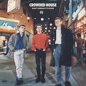 Sensational 20 5 16 Crowded House Dont Dream Its Over 1986 In Home Remodeling Inspirations Cosmcuboardxyz